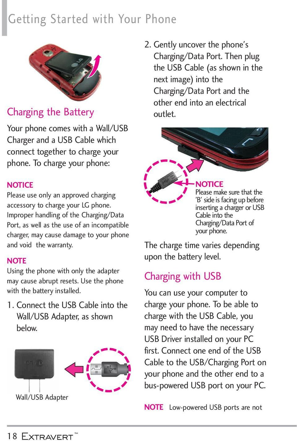 Improper handling of the Charging/Data Port, as well as the use of an incompatible charger, may cause damage to your phone and void the warranty.