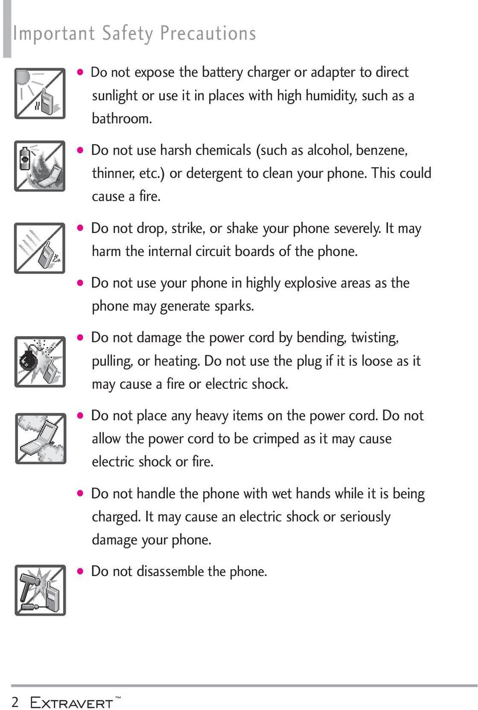 It may harm the internal circuit boards of the phone. Do not use your phone in highly explosive areas as the phone may generate sparks.