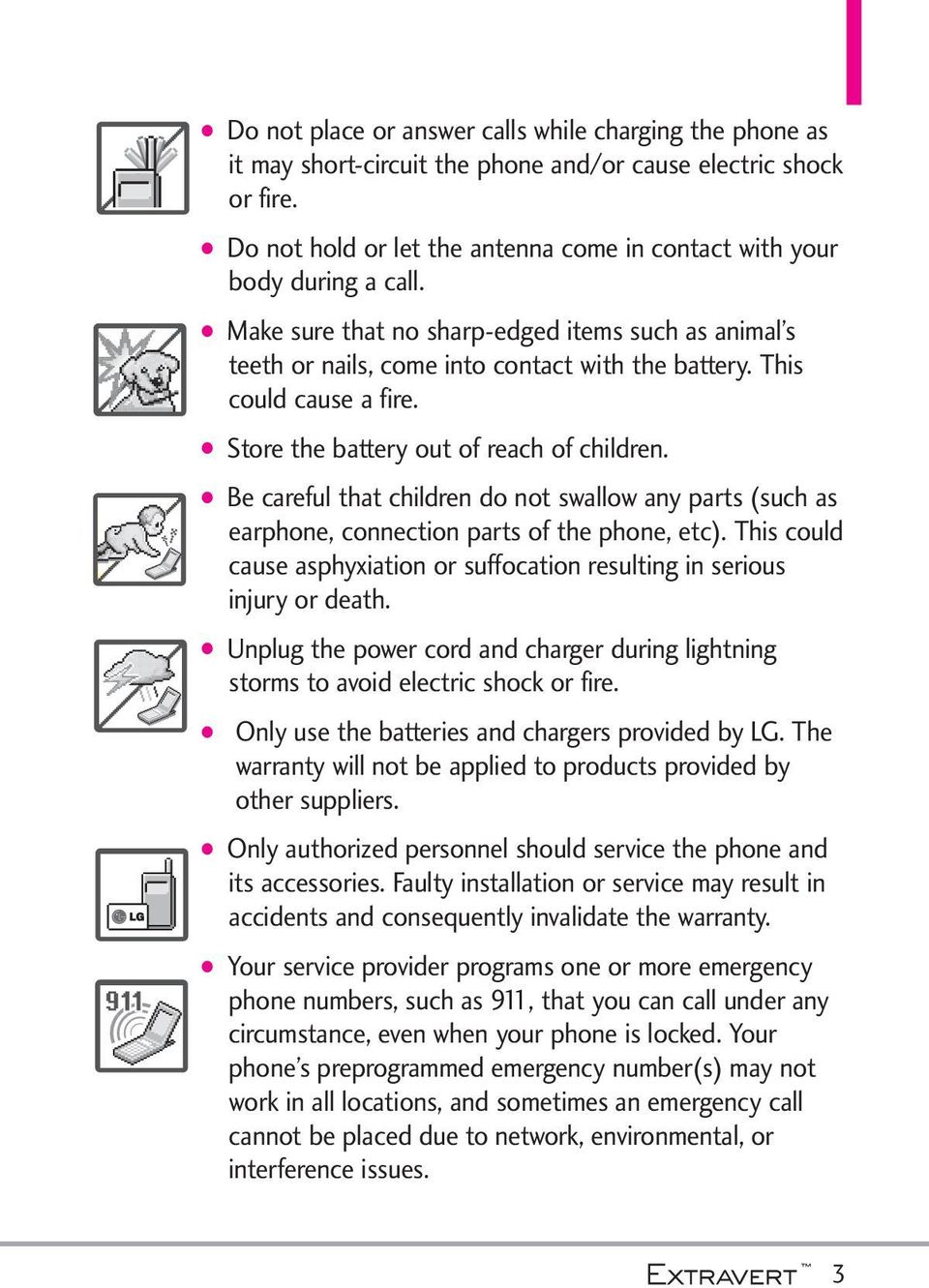 This could cause a fire. Store the battery out of reach of children. Be careful that children do not swallow any parts (such as earphone, connection parts of the phone, etc).