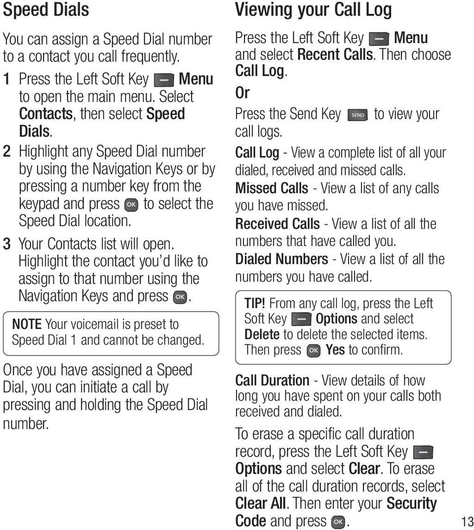 Highlight the contact you d like to assign to that number using the Navigation Keys and press. NOTE Your voicemail is preset to Speed Dial 1 and cannot be changed.
