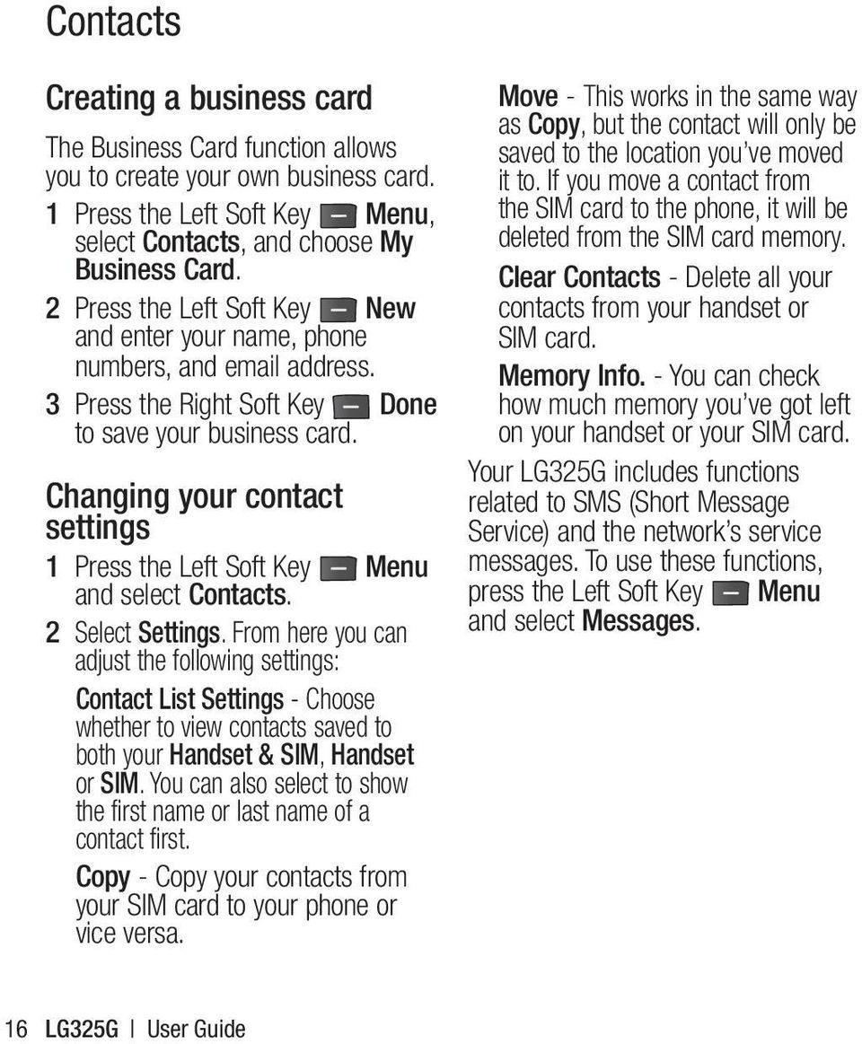 Changing your contact settings 1 Press the Left Soft Key Menu and select Contacts. 2 Select Settings.