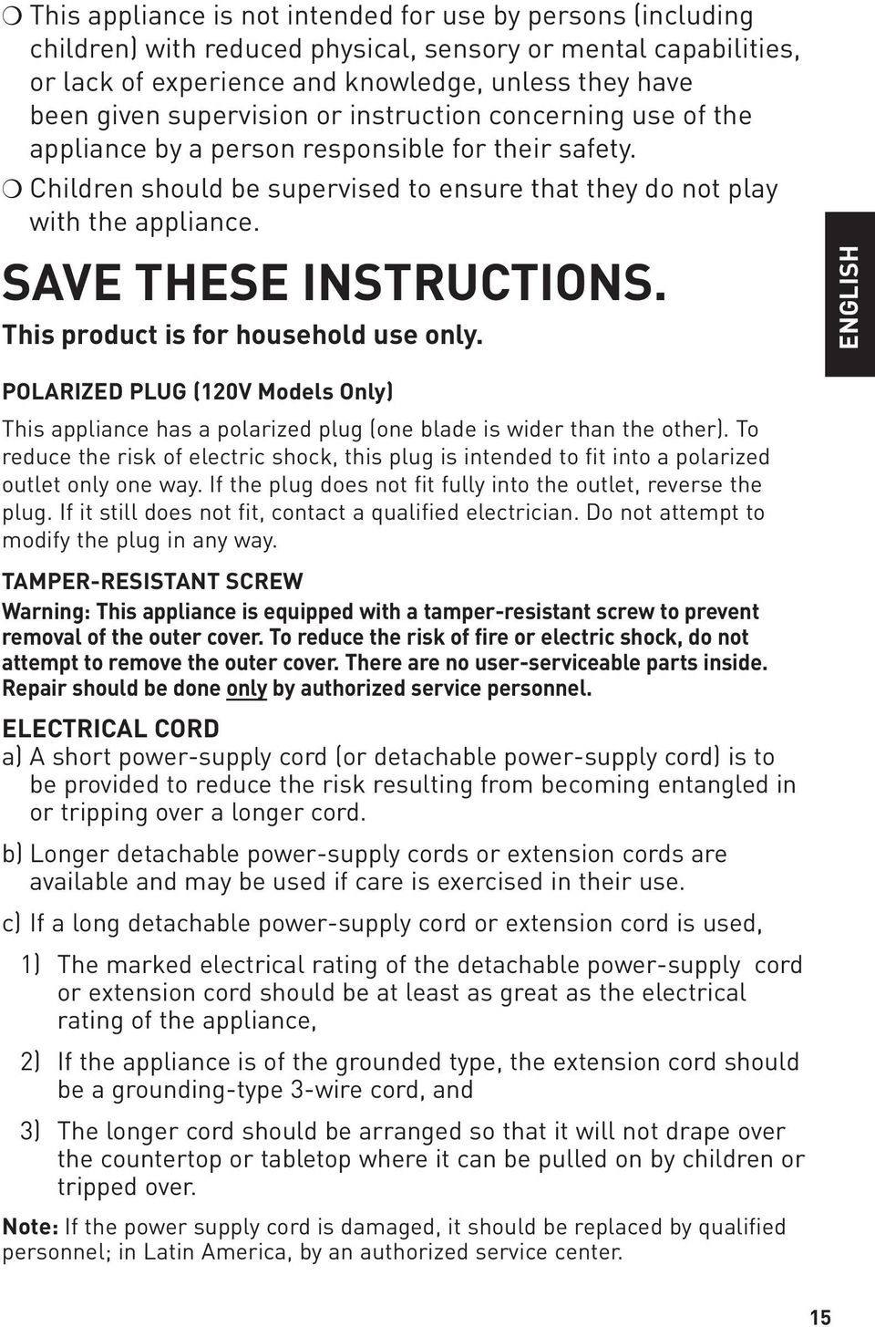 SAVE THESE INSTRUCTIONS. This product is for household use only. ENGLISH POLARIZED PLUG (120V Models Only) This appliance has a polarized plug (one blade is wider than the other).