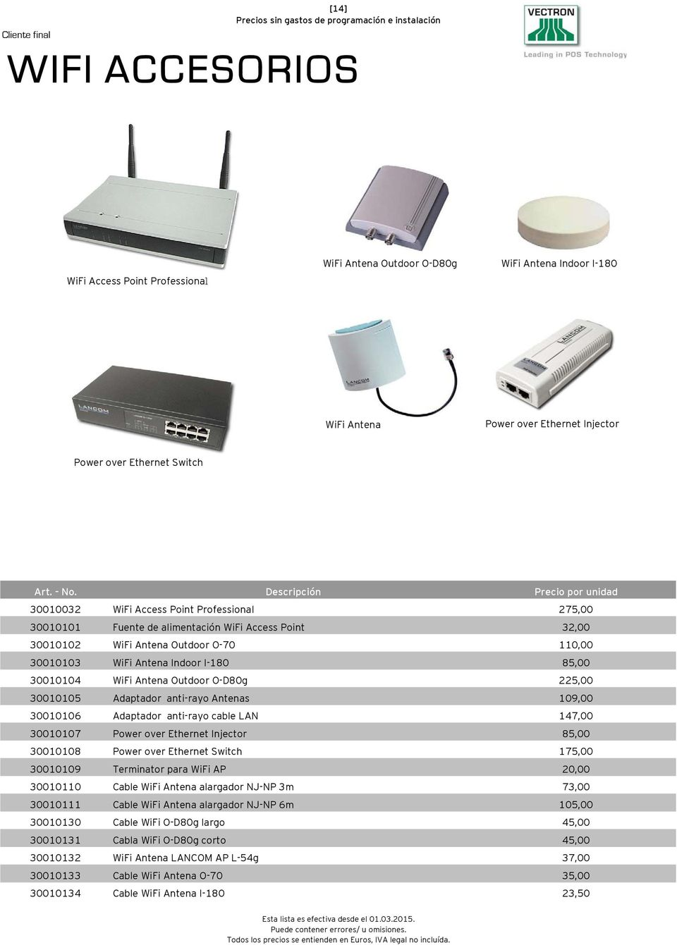 Fuente de alimentación WiFi Access Point WiFi Antena Outdoor O-70 WiFi Antena Indoor I-180 WiFi Antena Outdoor O-D80g Adaptador anti-rayo Antenas Adaptador anti-rayo cable LAN Power over Ethernet