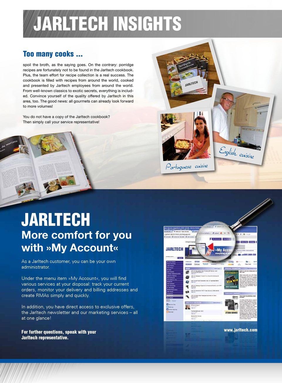 From well-known classics to exotic secrets, everything is included. Convince yourself of the quality offered by Jarltech in this area, too.