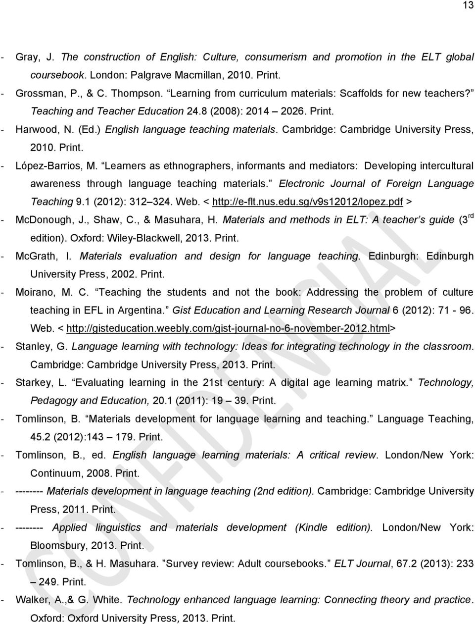 Cambridge: Cambridge University Press, 2010. Print. - López-Barrios, M. Learners as ethnographers, informants and mediators: Developing intercultural awareness through language teaching materials.