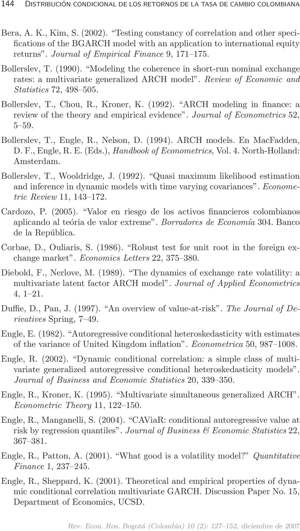 Modeling the coherence in short-run nominal exchange rates: a multivariate generalized ARCH model. Review of Economic and Statistics 72, 498 505. Bollerslev, T., Chou, R., Kroner, K. (1992).