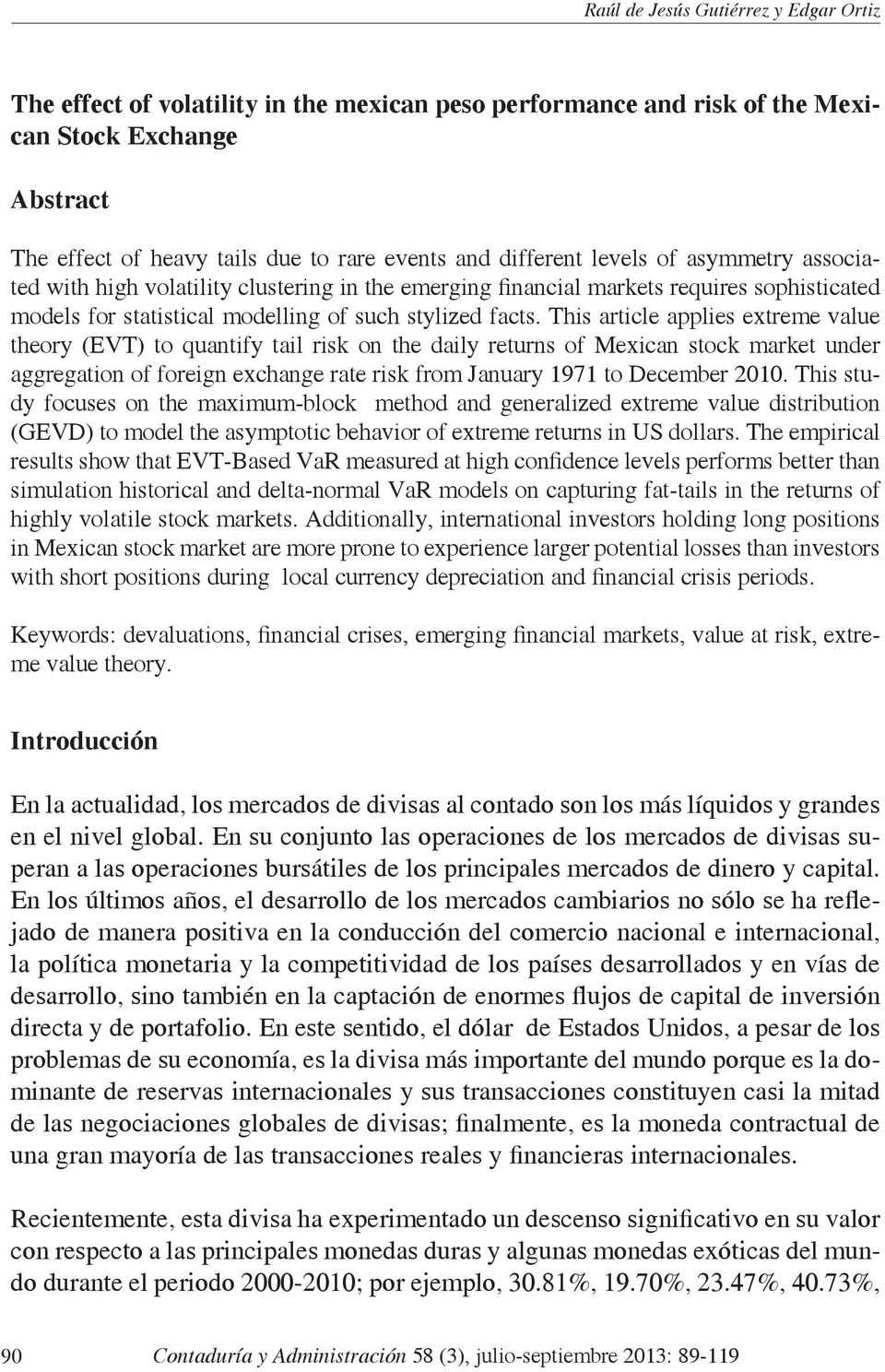 This article applies extreme value theory (EVT) to quantify tail risk on the daily returns of Mexican stock market under aggregation of foreign exchange rate risk from January 1971 to December 2010.