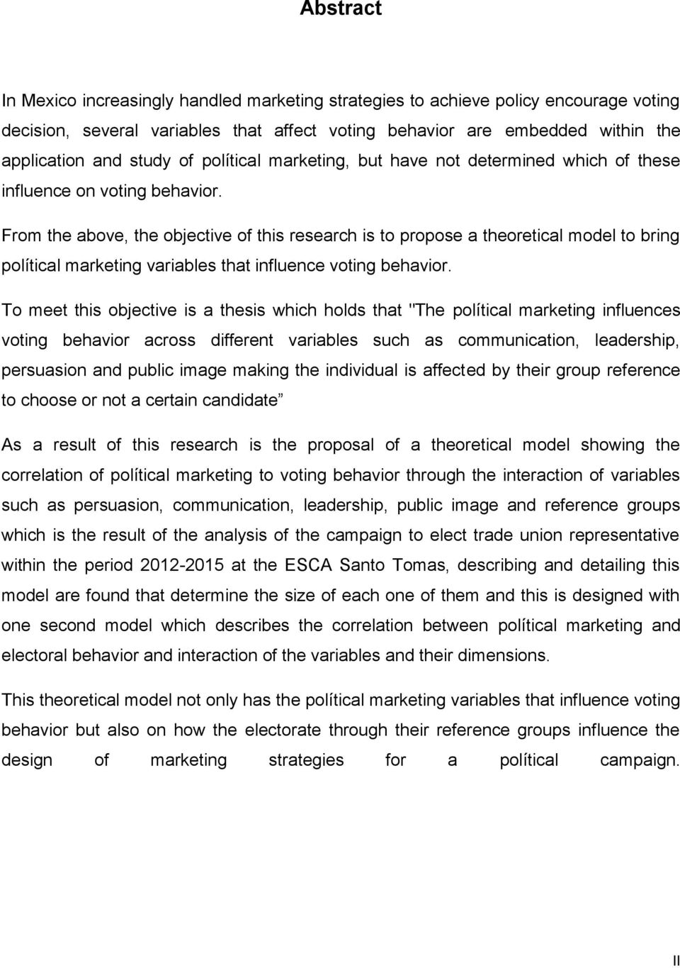 From the above, the objective of this research is to propose a theoretical model to bring polítical marketing variables that influence voting behavior.