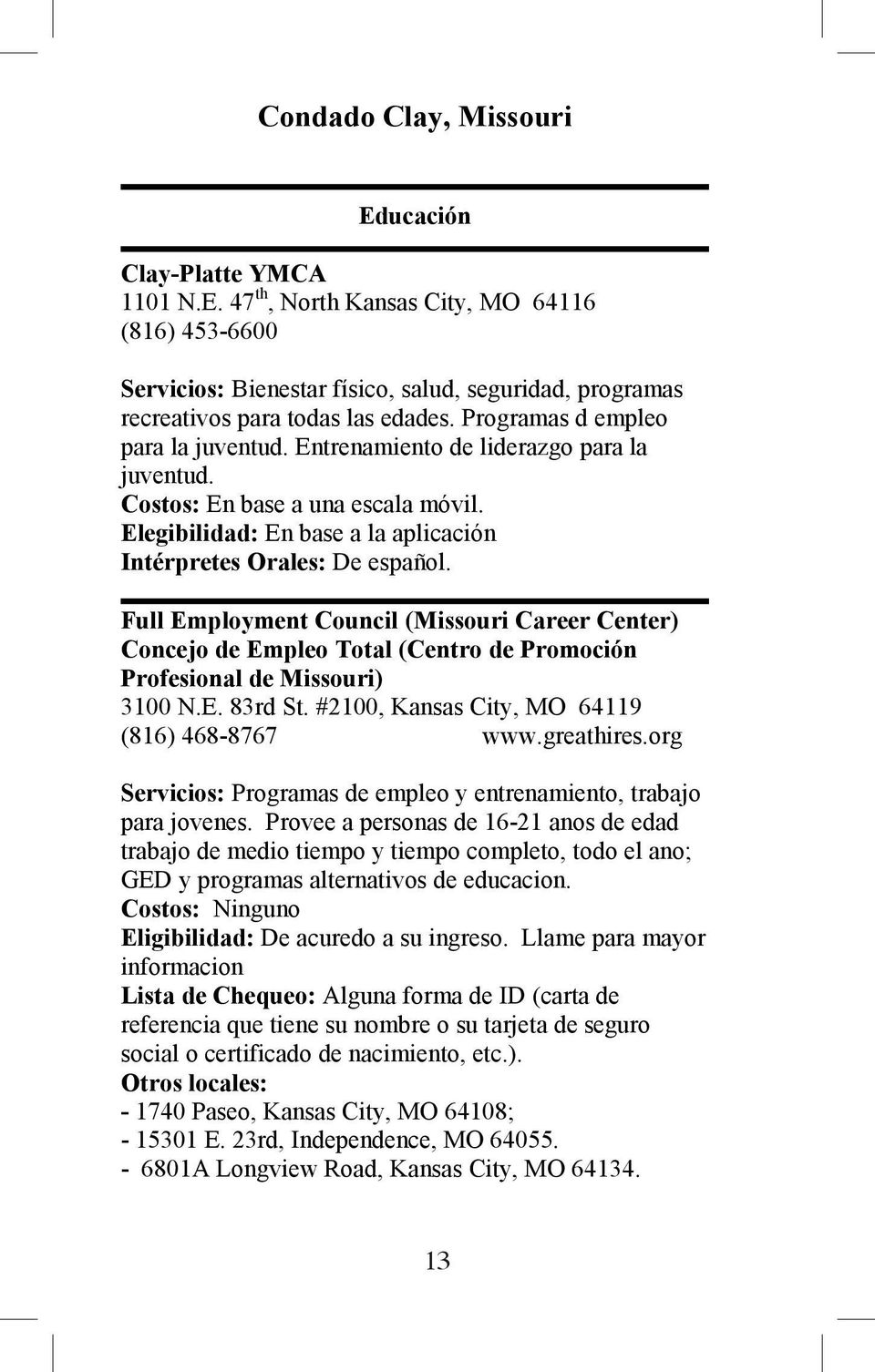 Full Employment Council (Missouri Career Center) Concejo de Empleo Total (Centro de Promoción Profesional de Missouri) 3100 N.E. 83rd St. #2100, Kansas City, MO 64119 (816) 468-8767 www.greathires.