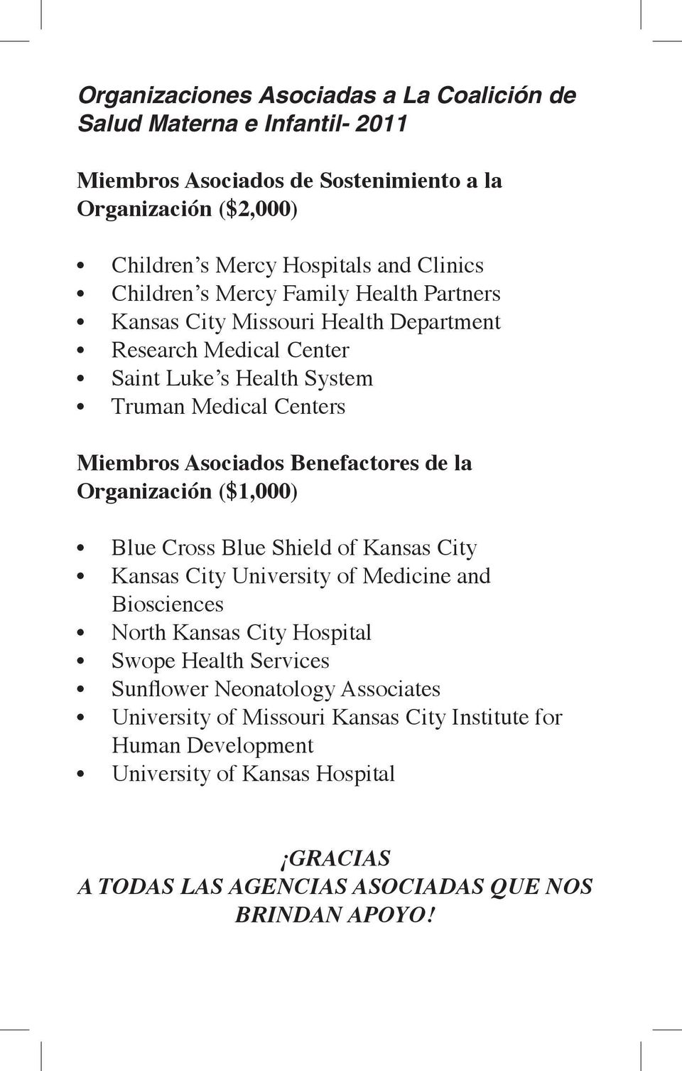 Benefactores de la Organización ($1,000) Blue Cross Blue Shield of Kansas City Kansas City University of Medicine and Biosciences North Kansas City Hospital Swope Health Services
