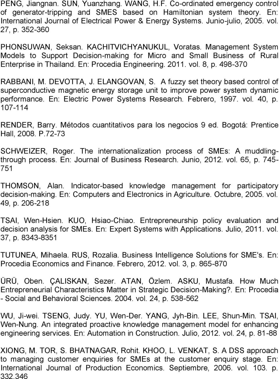Management System Models to Support Decision-making for Micro and Small Business of Rural Enterprise in Thailand. En: Procedia Engineering. 2011. vol. 8, p. 498-370 RABBANI, M. DEVOTTA, J.