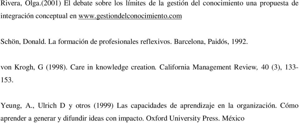 von Krogh, G (1998). Care in knowledge creation. California Management Review, 40 (3), 133-153. Yeung, A.