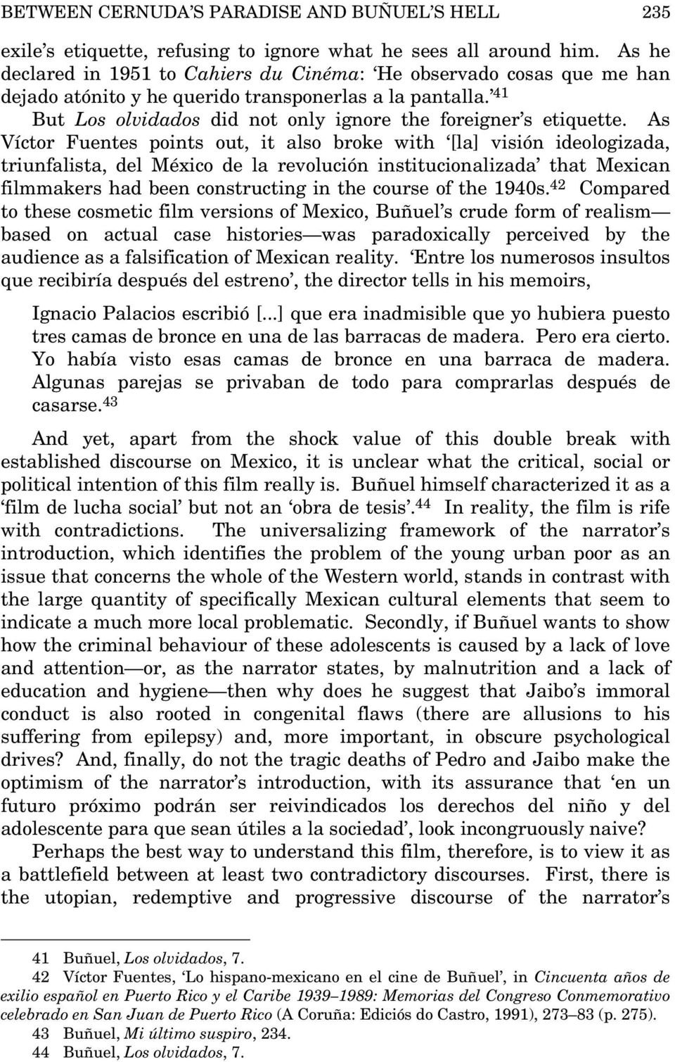 As Víctor Fuentes points out, it also broke with [la] visión ideologizada, triunfalista, del México de la revolución institucionalizada that Mexican filmmakers had been constructing in the course of