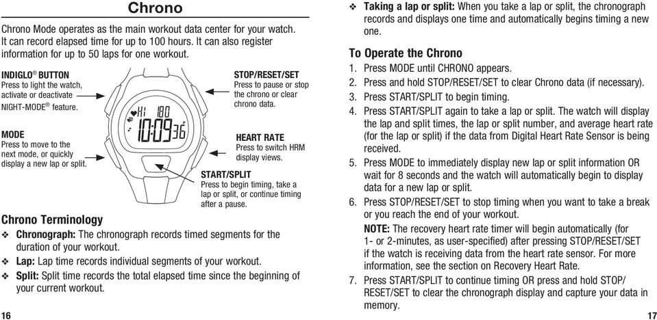 Chrono Terminology v Chronograph: The chronograph records timed segments for the duration of your workout. v Lap: Lap time records individual segments of your workout.