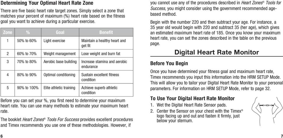 Zone % Goal Benefit 1 50% to 60% Light exercise Maintain a healthy heart and get fit 2 60% to 70% Weight management Lose weight and burn fat 3 70% to 80% Aerobic base building Increase stamina and