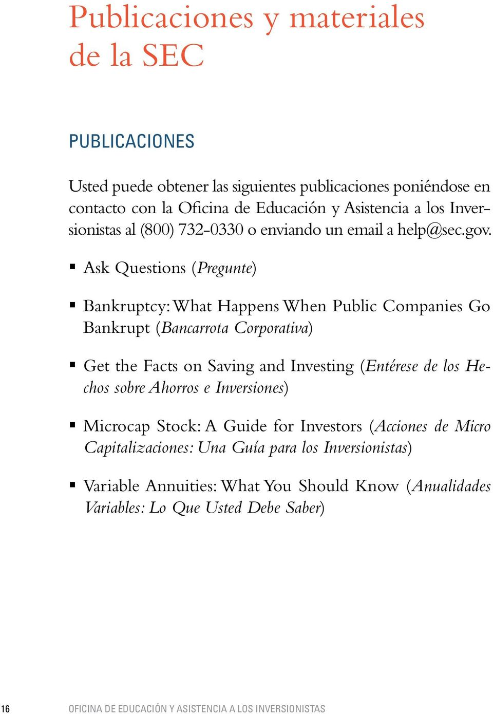 Ask Questions (Pregunte) Bankruptcy: What Happens When Public Companies Go Bankrupt (Bancarrota Corporativa) Get the Facts on Saving and Investing (Entérese de los Hechos