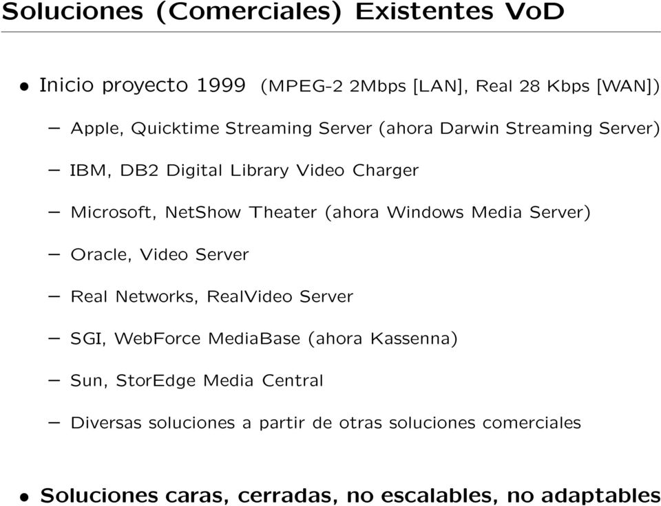 Windows Media Server) Oracle, Video Server Real Networks, RealVideo Server SGI, WebForce MediaBase (ahora Kassenna) Sun,