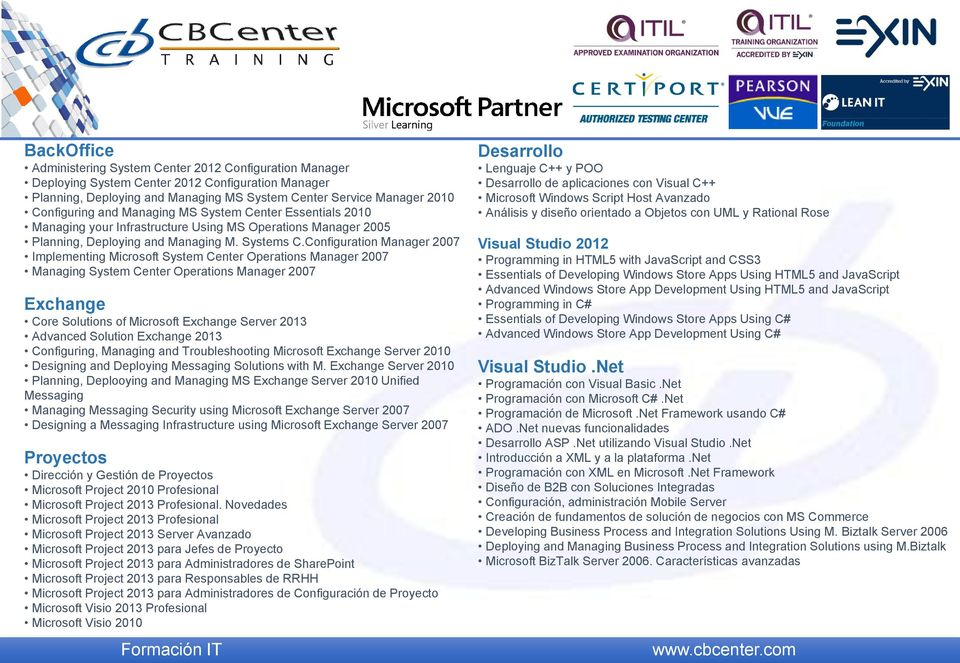 Configuration Manager 2007 Implementing Microsoft System Center Operations Manager 2007 Managing System Center Operations Manager 2007 Exchange Core Solutions of Microsoft Exchange Server 2013