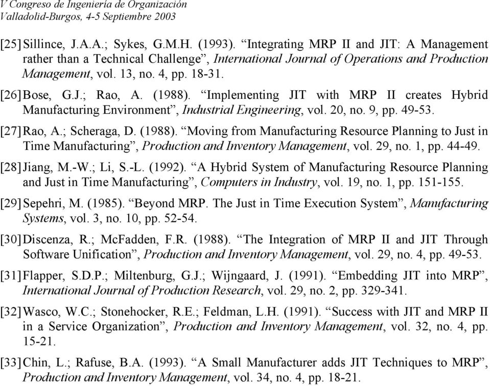 (1988). Moving from Manufacturing Resource Planning to Just in Time Manufacturing, Production and Inventory Management, vol. 29, no. 1, pp. 44-49. [28] Jiang, M.-W.; Li, S.-L. (1992).