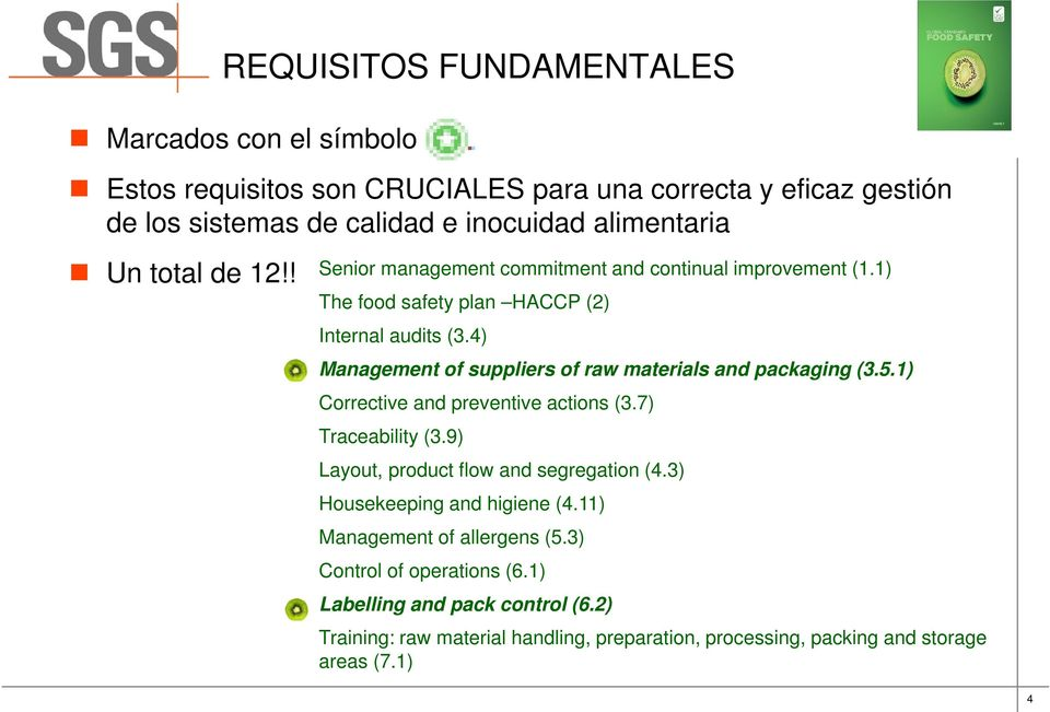 4) Management of suppliers of raw materials and packaging (3.5.1) Corrective and preventive actions (3.7) Traceability (3.9) Layout, product flow and segregation (4.