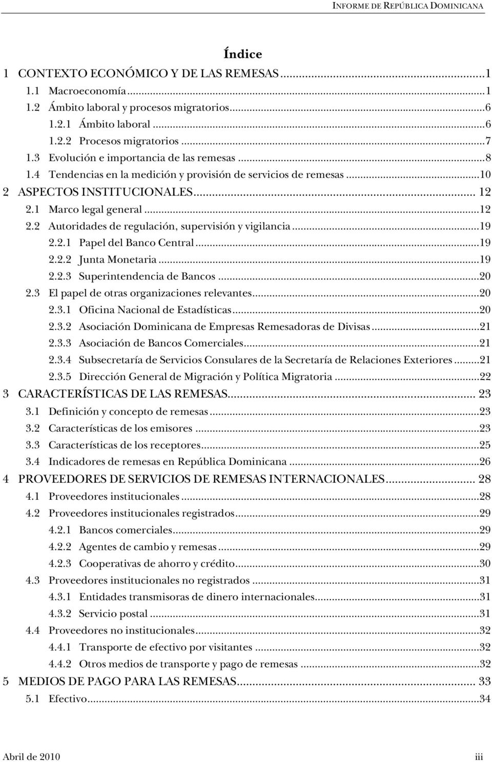 1 Marco legal general...12 2.2 Autoridades de regulación, supervisión y vigilancia...19 2.2.1 Papel del Banco Central...19 2.2.2 Junta Monetaria...19 2.2.3 Superintendencia de Bancos...20 2.