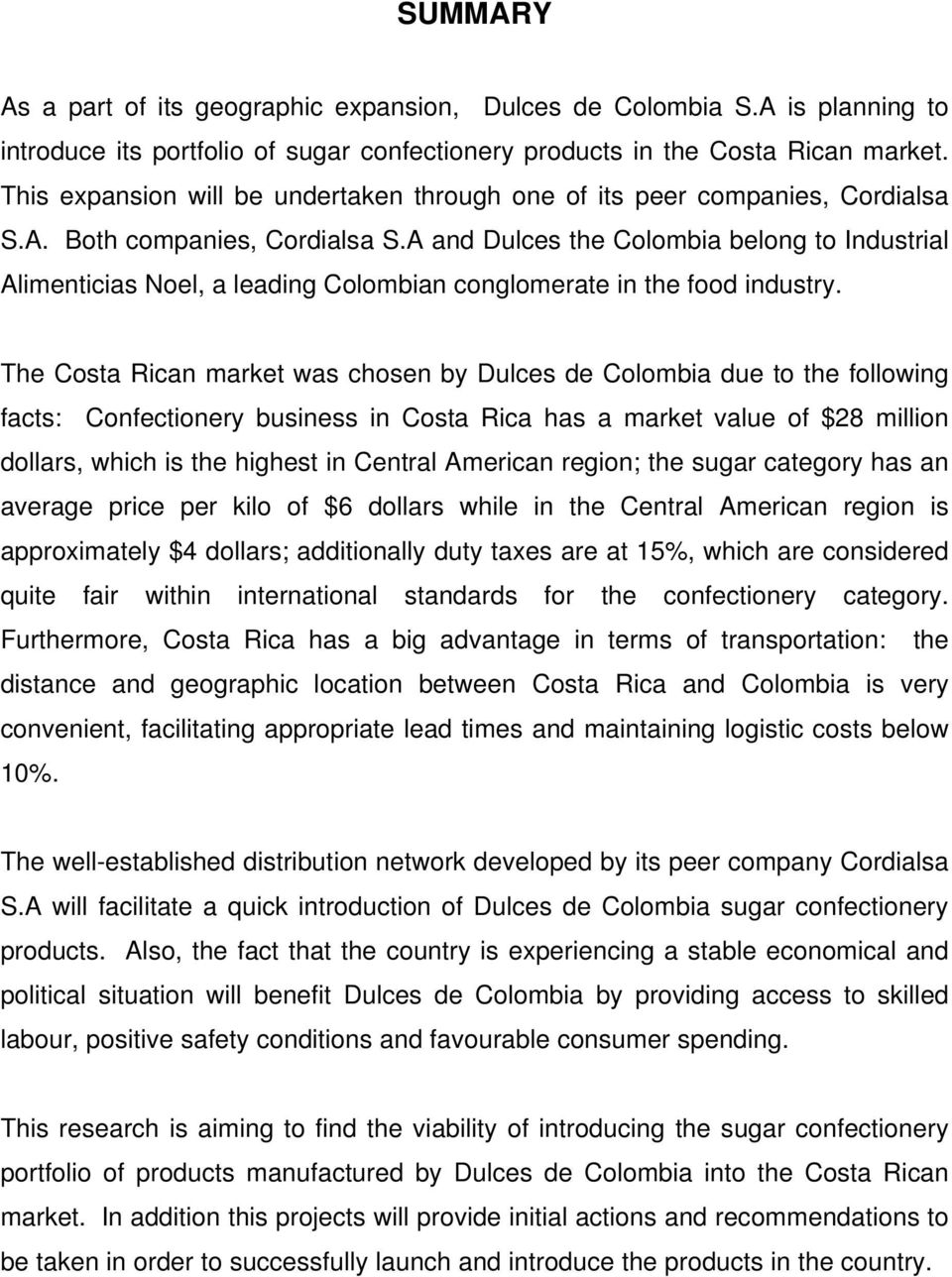 A and Dulces the Colombia belong to Industrial Alimenticias Noel, a leading Colombian conglomerate in the food industry.