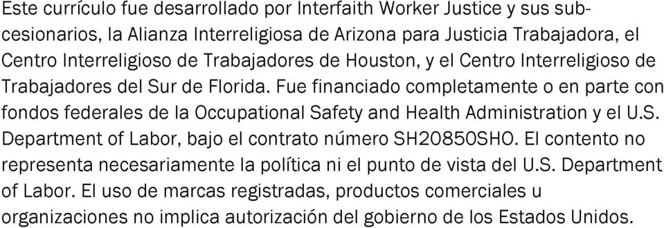 Fue financiado completamente o en parte con fondos federales de la Occupational Safety and Health Administration y el U.S. Department of Labor, bajo el contrato número SH20850SHO.