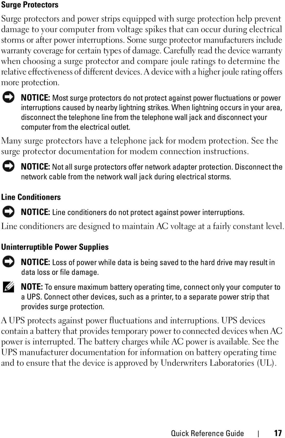 Carefully read the device warranty when choosing a surge protector and compare joule ratings to determine the relative effectiveness of different devices.