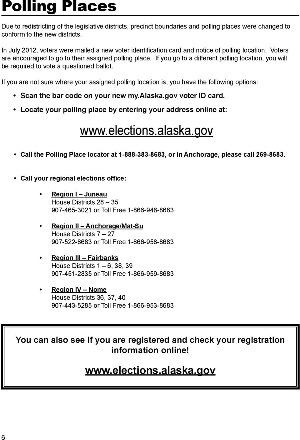 If you go to a different polling location, you will be required to vote a questioned ballot.