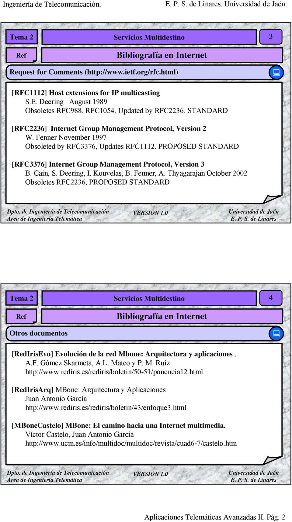 PROPOSED STANDARD [RFC3376] Internet Group Management Protocol, Version 3 B. Cain, S. Deering, I. Kouvelas, B. Fenner, A. Thyagarajan October 2002 Obsoletes RFC2236.