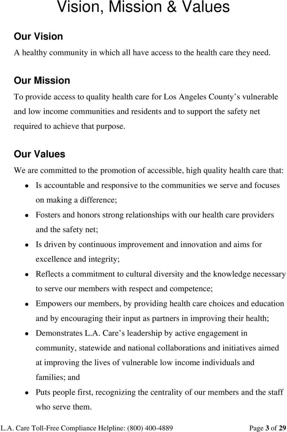 Our Values We are committed to the promotion of accessible, high quality health care that: Is accountable and responsive to the communities we serve and focuses on making a difference; Fosters and