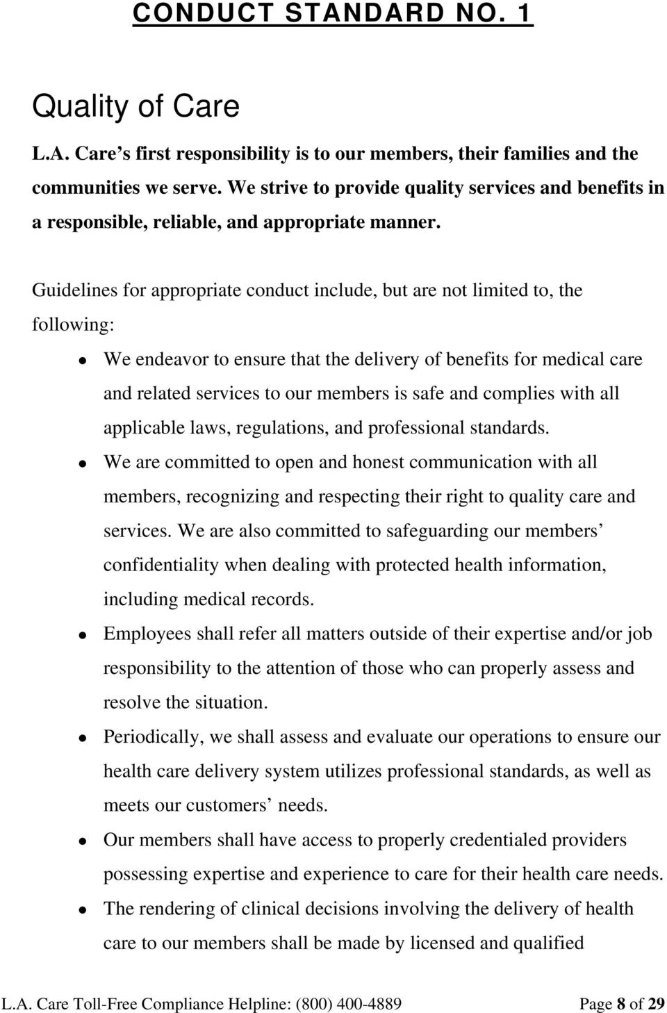 Guidelines for appropriate conduct include, but are not limited to, the following: We endeavor to ensure that the delivery of benefits for medical care and related services to our members is safe and