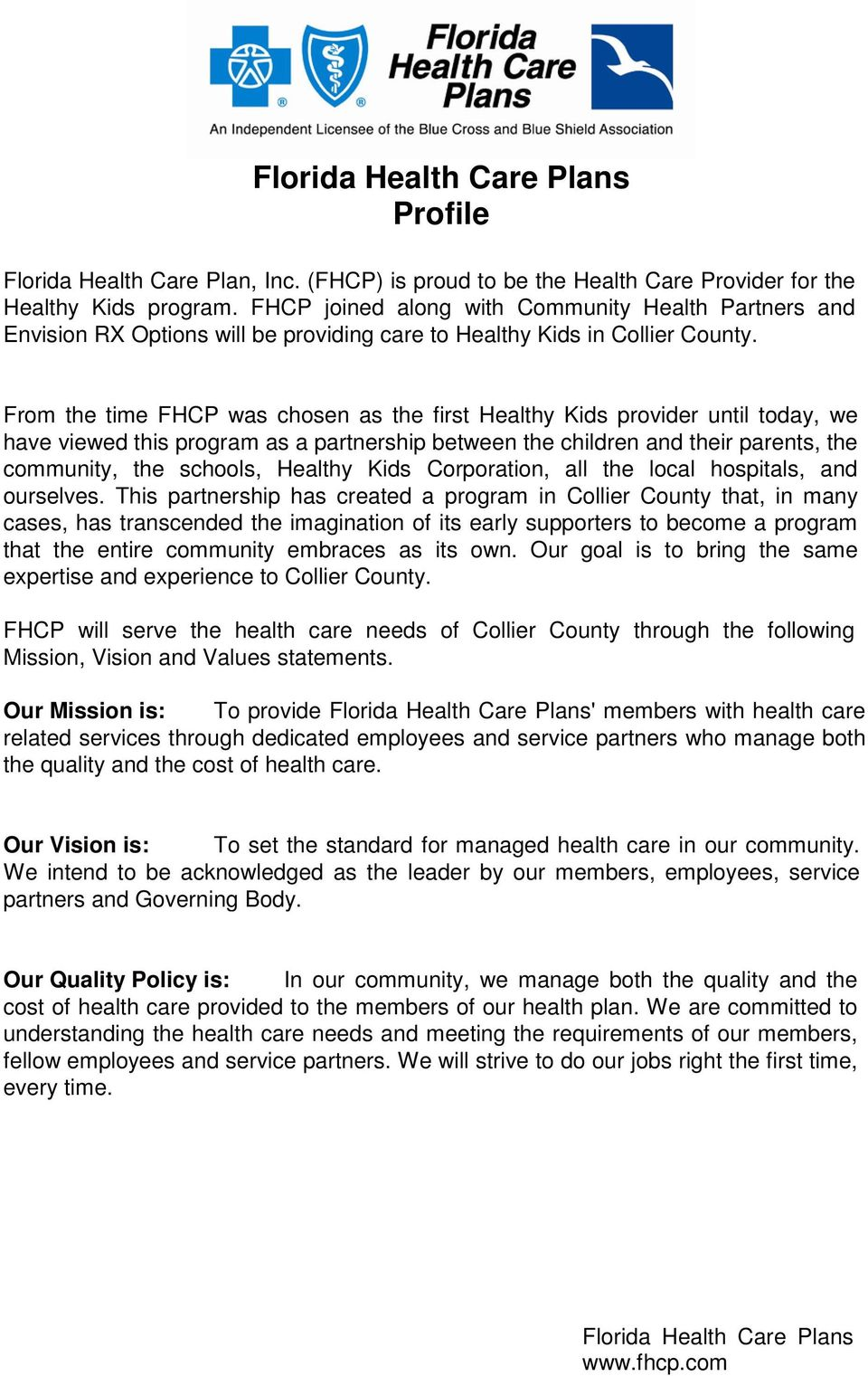 From the time FHCP was chosen as the first Healthy Kids provider until today, we have viewed this program as a partnership between the children and their parents, the community, the schools, Healthy