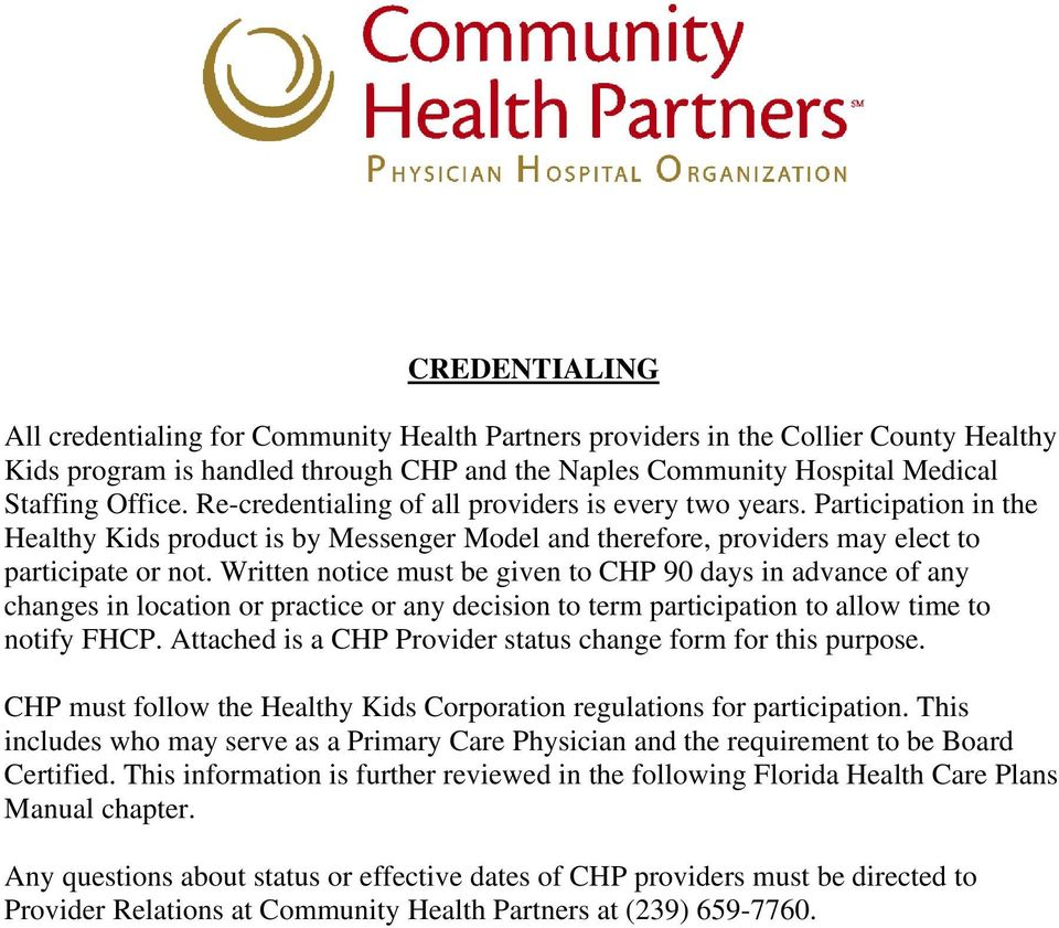 Written notice must be given to CHP 90 days in advance of any changes in location or practice or any decision to term participation to allow time to notify FHCP.
