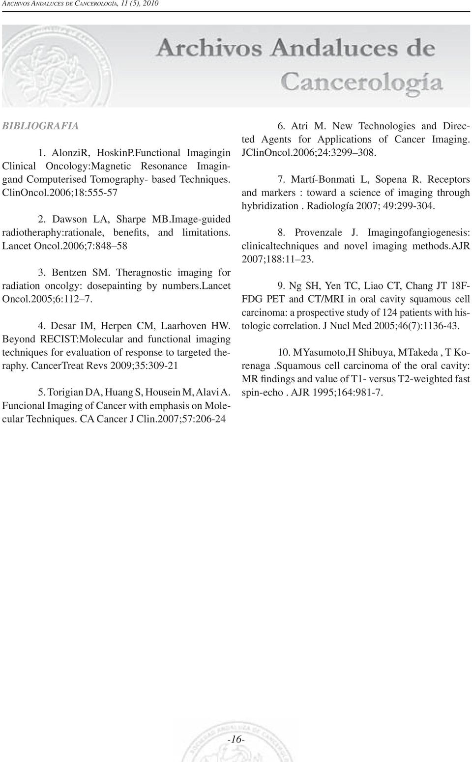 2005;6:112 7. 4. Desar IM, Herpen CM, Laarhoven HW. Beyond RECIST:Molecular and functional imaging techniques for evaluation of response to targeted theraphy. CancerTreat Revs 2009;35:309-21 5.