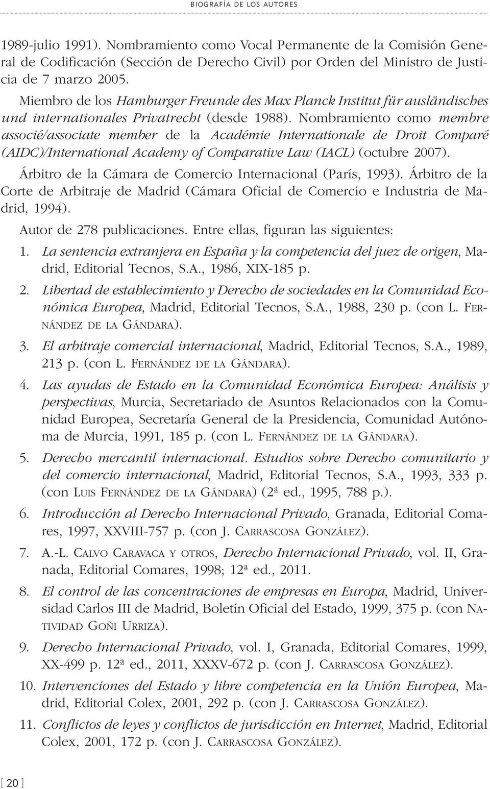 Nombramiento como membre associé/associate member de la Académie Internationale de Droit Comparé (AIDC)/International Academy of Comparative Law (IACL) (octubre 2007).