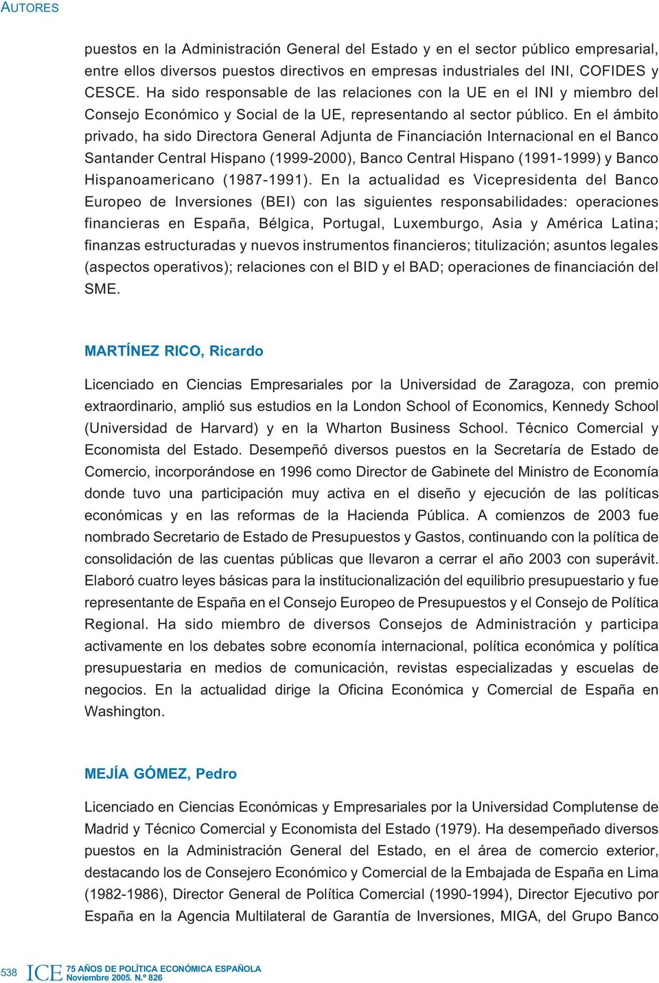 En el ámbito privado, ha sido Directora General Adjunta de Financiación Internacional en el Banco Santander Central Hispano (1999-2000), Banco Central Hispano (1991-1999) y Banco Hispanoamericano
