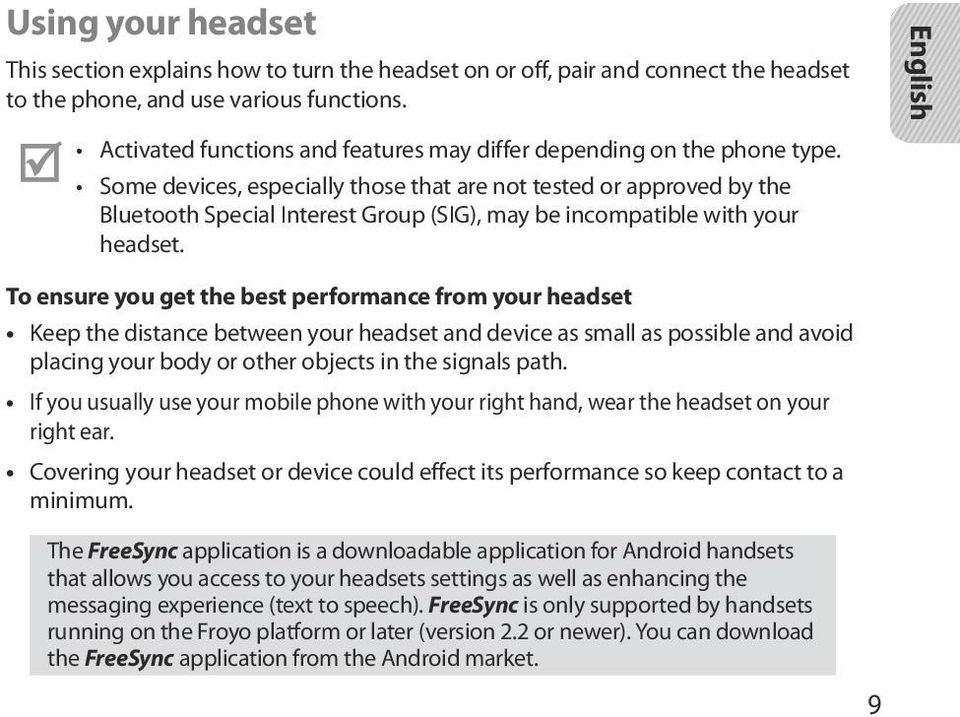 Some devices, especially those that are not tested or approved by the Bluetooth Special Interest Group (SIG), may be incompatible with your headset.