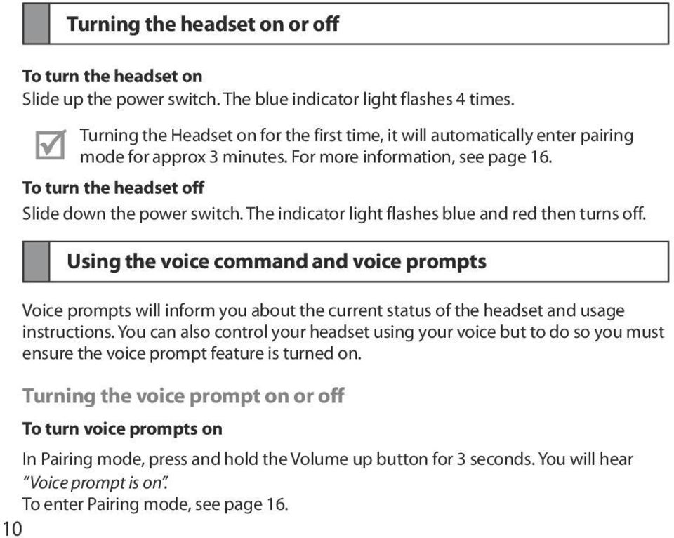 The indicator light flashes blue and red then turns off. Using the voice command and voice prompts Voice prompts will inform you about the current status of the headset and usage instructions.