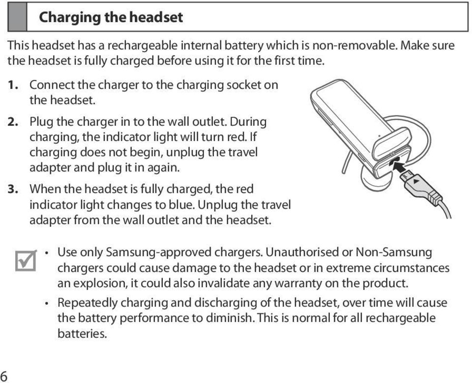 If charging does not begin, unplug the travel adapter and plug it in again. 3. When the headset is fully charged, the red indicator light changes to blue.