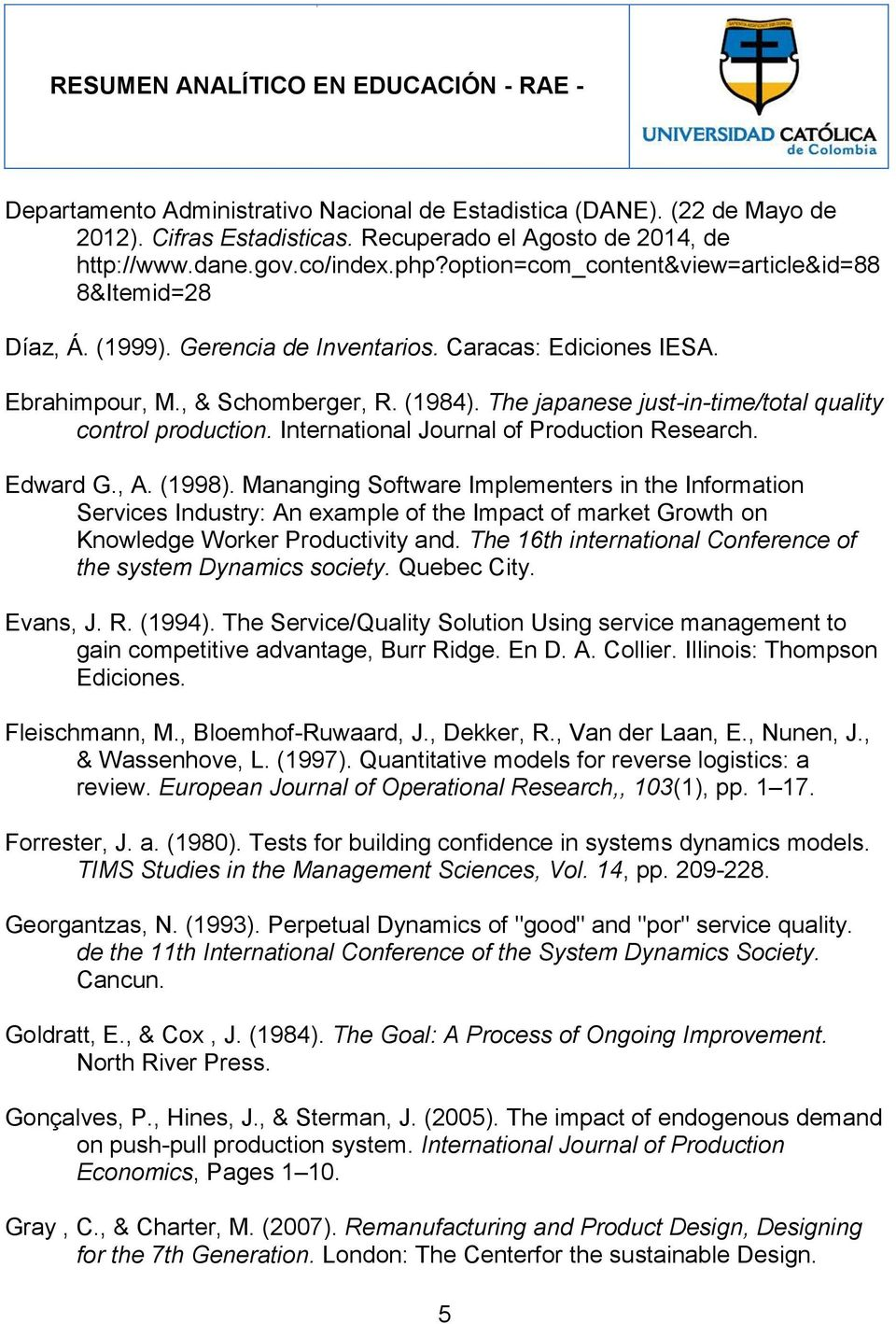The japanese just-in-time/total quality control production. International Journal of Production Research. Edward G., A. (1998).
