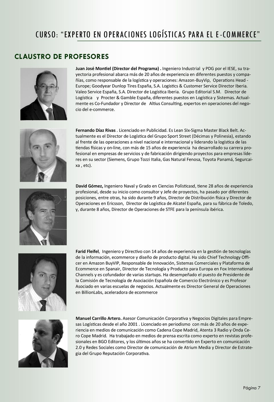 Amazon-BuyVip, Operations Head - Europe; Goodyear Dunlop Tires España, S.A. Logistics & Customer Service Director Iberia. Valeo Service España, S.A. Director de Logística Iberia. Grupo Editorial S.M.