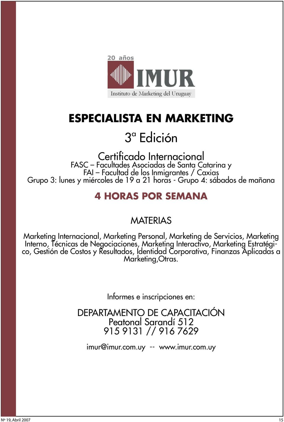 Marketing Interno, Técnicas de Negociaciones, Marketing Interactivo, Marketing Estratégico, Gestión de Costos y Resultados, Identidad Corporativa, Finanzas Aplicadas a