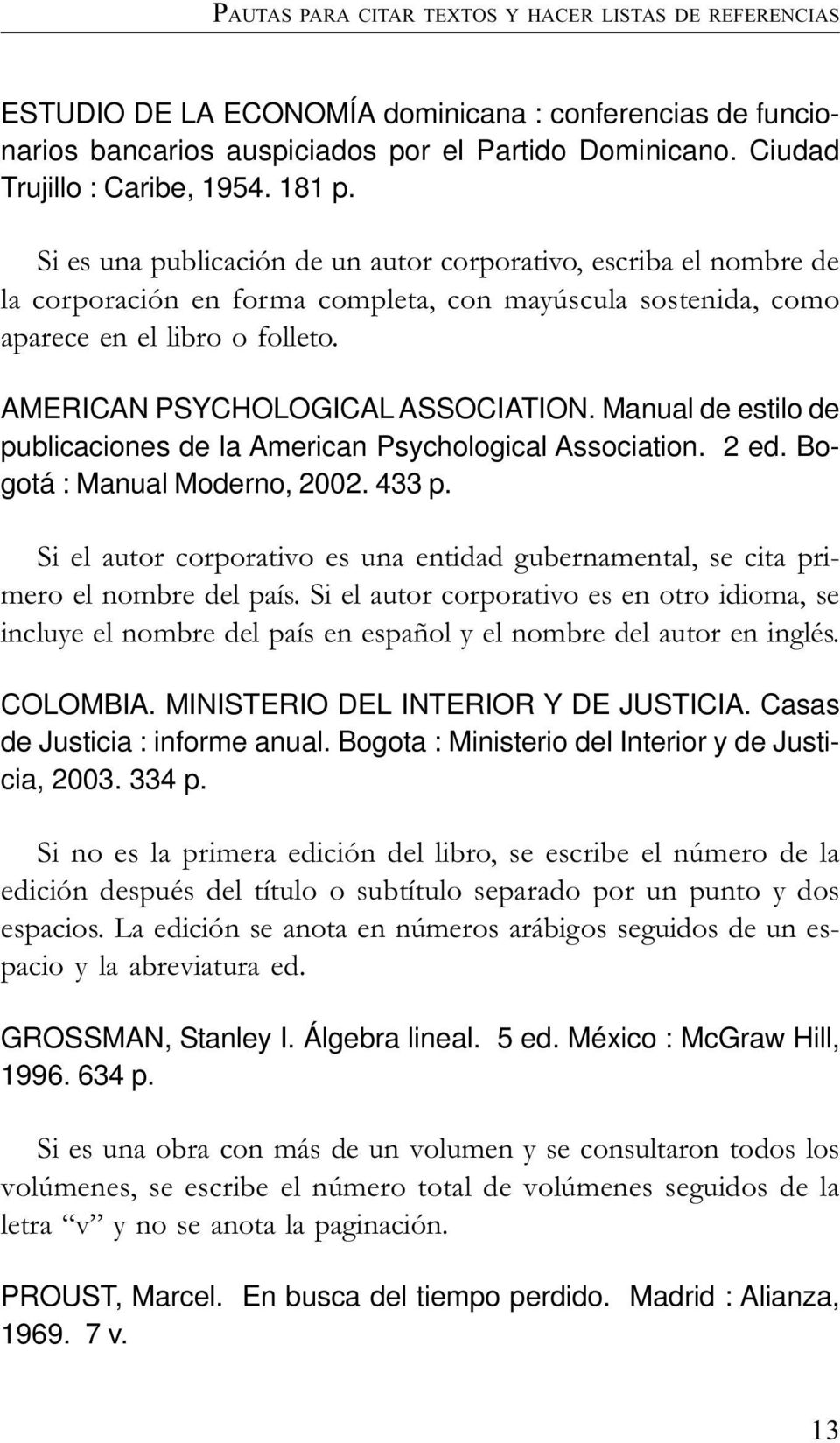AMERICAN PSYCHOLOGICAL ASSOCIATION. Manual de estilo de publicaciones de la American Psychological Association. 2 ed. Bogotá : Manual Moderno, 2002. 433 p.