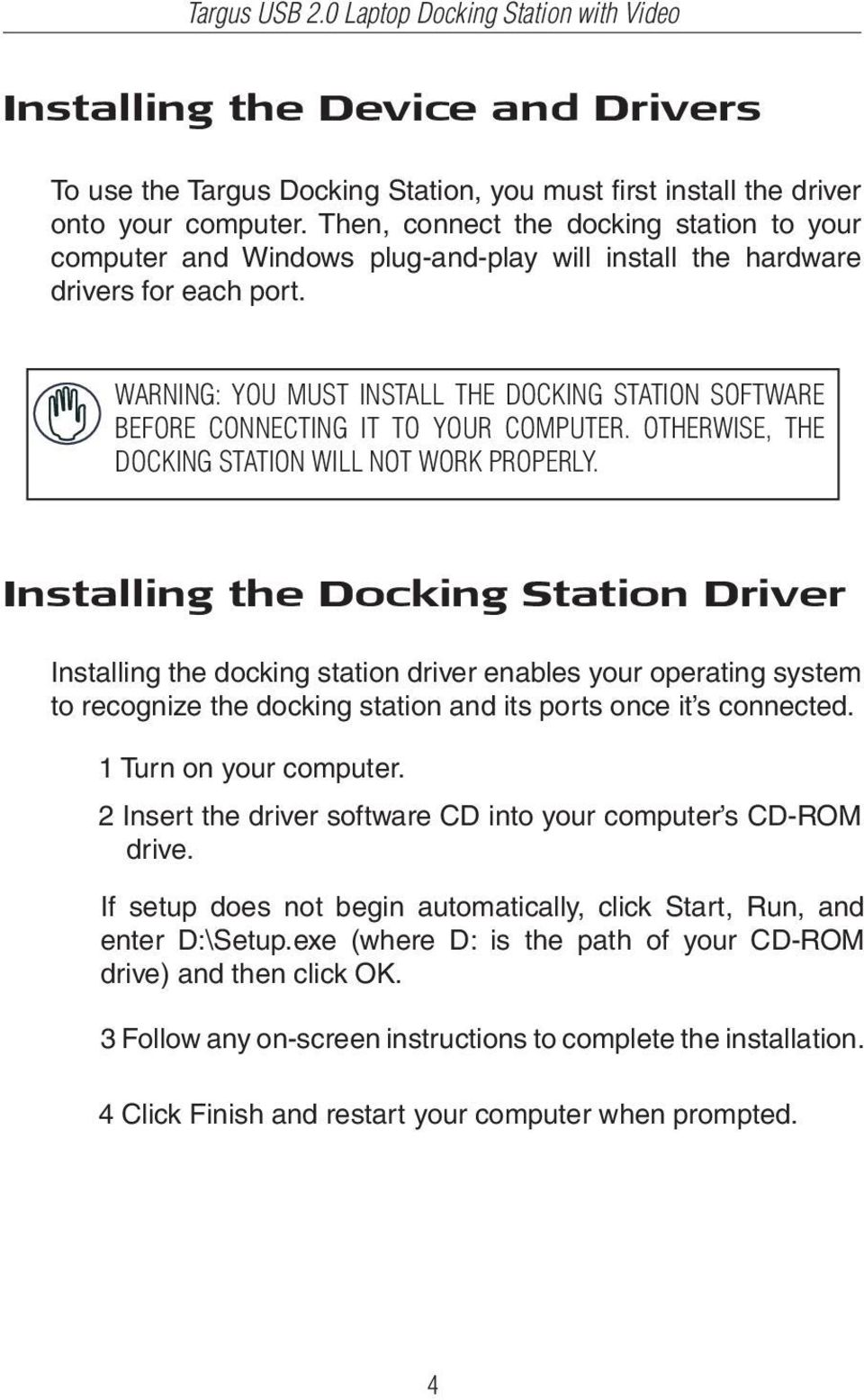 WARNING: YOU MUST INSTALL THE DOCKING STATION SOFTWARE BEFORE CONNECTING IT TO YOUR COMPUTER. OTHERWISE, THE DOCKING STATION WILL NOT WORK PROPERLY.