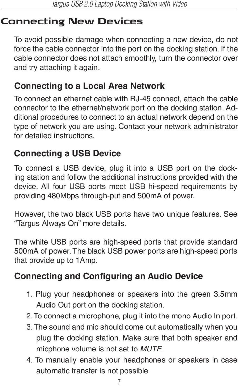 Connecting to a Local Area Network To connect an ethernet cable with RJ-45 connect, attach the cable connector to the ethernet/network port on the docking station.