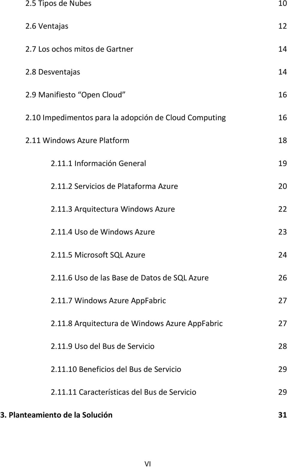 11.4 Uso de Windows Azure 23 2.11.5 Microsoft SQL Azure 24 2.11.6 Uso de las Base de Datos de SQL Azure 26 2.11.7 Windows Azure AppFabric 27 2.11.8 Arquitectura de Windows Azure AppFabric 27 2.