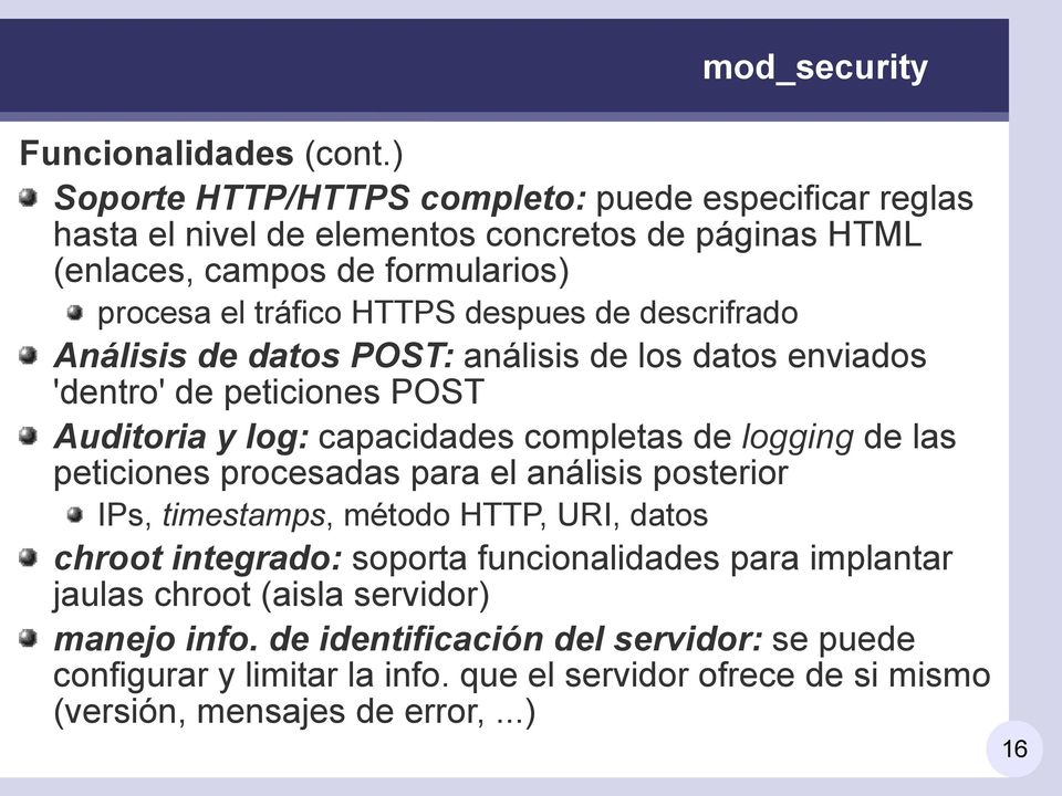 despues de descrifrado Análisis de datos POST: análisis de los datos enviados 'dentro' de peticiones POST Auditoria y log: capacidades completas de logging de las peticiones