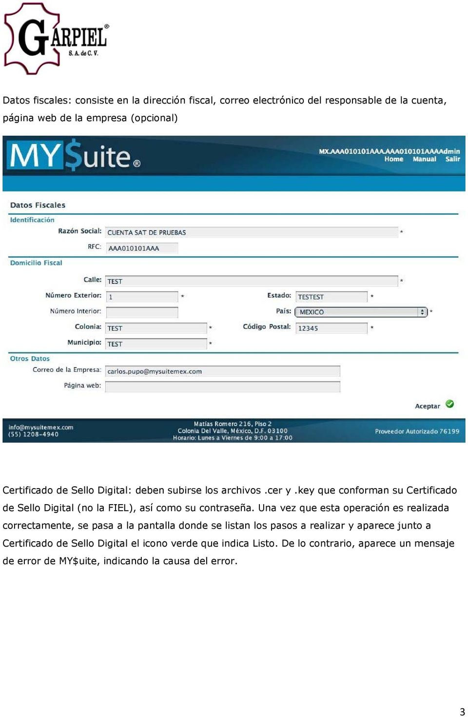 key que conforman su Certificado de Sello Digital (no la FIEL), así como su contraseña.