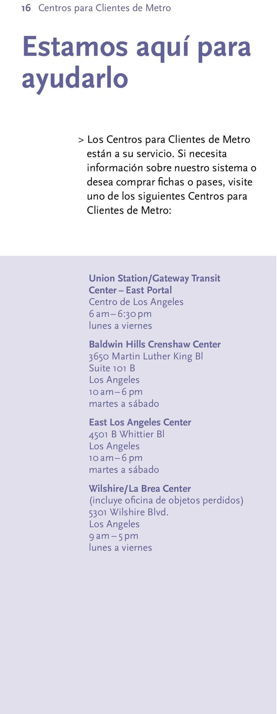 Transit Center East Portal Centro de Los Angeles 6 am 6:30 pm lunes a viernes Baldwin Hills Crenshaw Center 3650 Martin Luther King Bl Suite 101 B Los Angeles 10 am 6